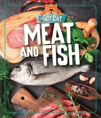 Fact Cat: Healthy Eating: Meat and Fish - Izzi Howell