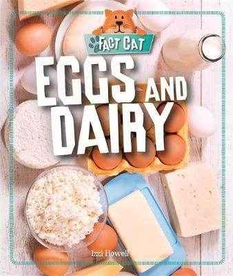 Fact Cat: Healthy Eating: Eggs and Dairy - Izzi Howell
