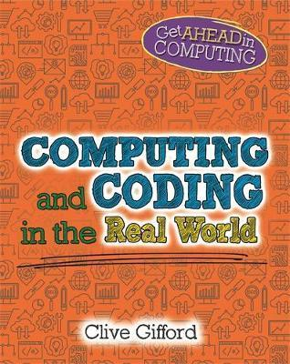 Get Ahead in Computing: Computing and Coding in the Real World - Clive Gifford