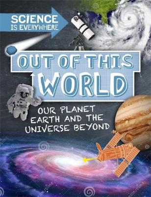 Science is Everywhere: Out of This World: The Planets and Universe - Rob Colson