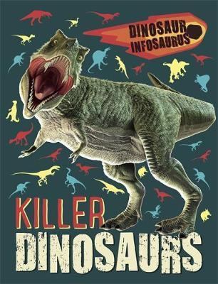 Dinosaur Infosaurus: Killer Dinosaurs - Katie Woolley