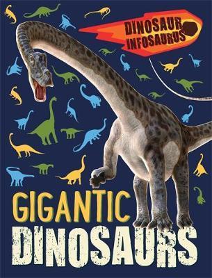 Dinosaur Infosaurus: Gigantic Dinosaurs - Katie Woolley