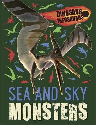 Dinosaur Infosaurus: Sea and Sky Monsters - Katie Woolley