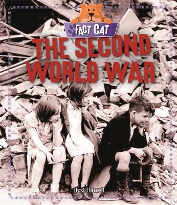 Fact Cat: History: The Second World War - Izzi Howell