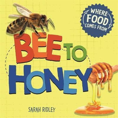 Where Food Comes From: Bee to Honey - Sarah Ridley
