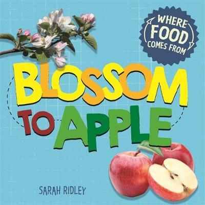 Where Food Comes From: Blossom to Apple - Sarah Ridley