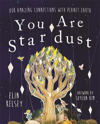 You are Stardust: Our Amazing Connections With Planet Earth - Elin Kelsey