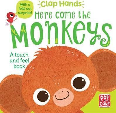 Clap Hands: Here Come the Monkeys: A touch-and-feel board book with a fold-out surprise - Pat-a-Cake