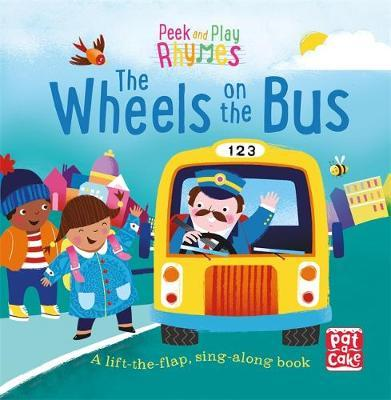 Peek and Play Rhymes: The Wheels on the Bus: A baby sing-along board book with flaps to lift - Pat-a-Cake