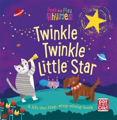 Peek and Play Rhymes: Twinkle Twinkle Little Star: A baby sing-along board book with flaps to lift - Pat-a-Cake