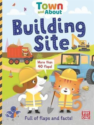 Town and About: Building Site: A board book filled with flaps and facts - Pat-a-Cake