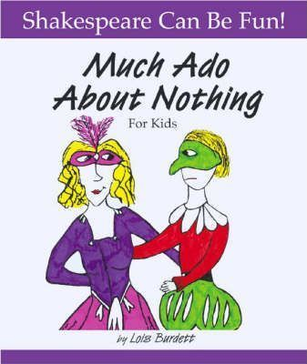 Much Ado About Nothing for Kids - Lois Burdett