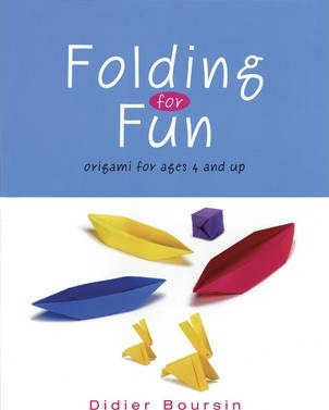 Folding for Fun: Origami for Ages 4 and Up: 16 Easy Origami Projects: For Ages 4 Up - Didier Boursin