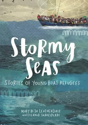 Stormy Seas: Stories of Young Boat Refugees - Mary Beth Leatherdale
