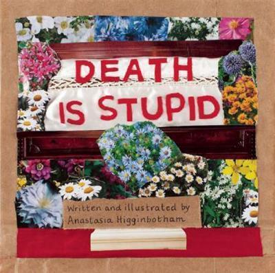 Death Is Stupid - Anastasia Higginbotham