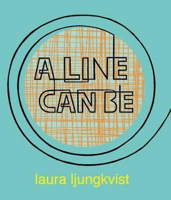 A Line Can Be... - Laura Ljungkvist