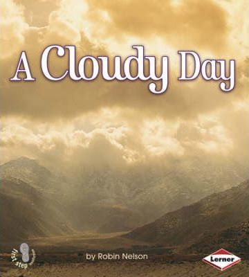 A Cloudy Day - Weather First Steps - Robin Nelson