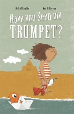Have You Seen My Trumpet? - Michael Escoffier
