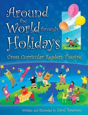 Around The World Through Holidays: Cross Curricular Readers Theatre - Carol Peterson