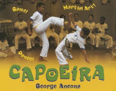 Capoeira: Game! Dance! Martial Art! - George Ancona