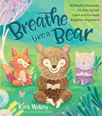 Breathe Like a Bear: 30 Mindful Moments for Kids to Feel Calm and Focused Anytime