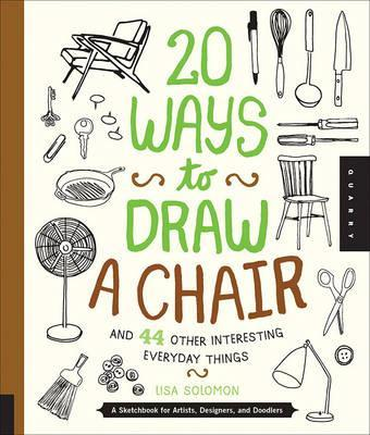 20 Ways to Draw a Chair and 44 Other Interesting Everyday Things - Lisa Solomon
