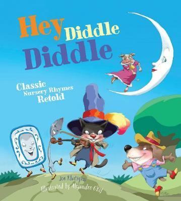 Hey Diddle Diddle: Classic Nursery Rhymes Retold - Joe Rhatigan