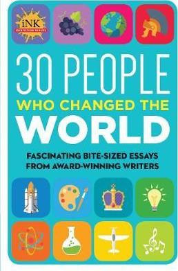 30 People Who Changed the World: Fascinating bite-sized essays from award-winning writers--Intriguing People Through the Ages: From Imhotep to Malala Yousafzai - InkThinkTank