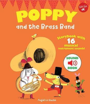 Poppy and the Brass Band: With 16 musical instrument sounds! - Magali Le Huche