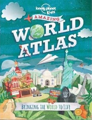 Amazing World Atlas: Bringing the World to Life - Lonely Planet
