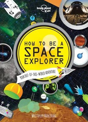 How to be a Space Explorer: Your Out-of-this-World Adventure - Lonely Planet