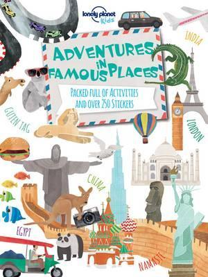 Adventures in Famous Places: Packed Full of Activities and Over 250 Stickers - Lonely Planet