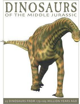 Dinosaurs of the Middle Jurassic: 25 Dinosaurs from 175-165 Million Years Ago - David West