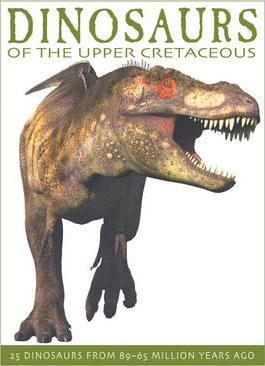 Dinosaurs of the Upper Cretaceous: 25 Dinosaurs from 89-65 Million Years Ago - David West