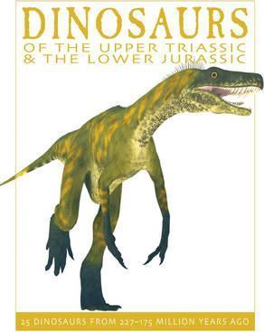 Dinosaurs of the Upper Triassic and the Lower Jurassic: 25 Dinosaurs from 227-175 Million Years Ago - David West