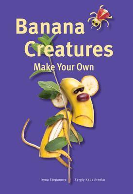 Banana Creatures - Iryna Stepanova