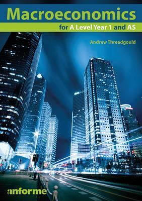 Macroeconomics for A Level Year 1 and AS - Andrew Threadgould