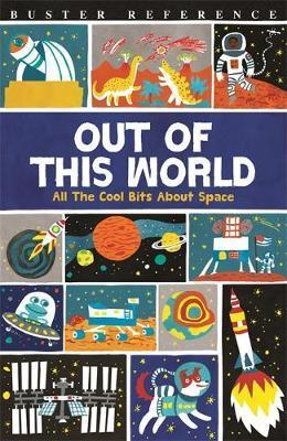 Out of This World: All The Cool Bits About Space - Clive Gifford