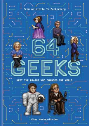 64 Geeks: The Brains Who Shaped Our World - Chas Newkey-Burden