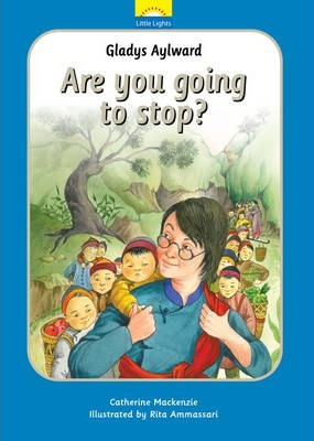 Gladys Aylward: Are you going to stop? - Catherine MacKenzie