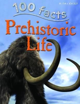100 Facts -  Prehistoric Life - Rupert Matthes