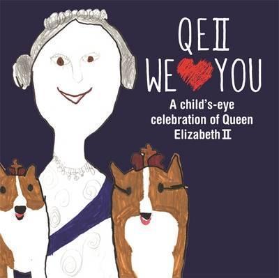 QEII We Love You: A Child's-eye Celebration of Queen Elizabeth II -