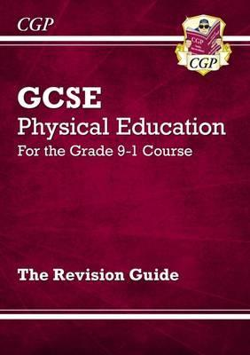 New GCSE Physical Education Revision Guide - For the Grade 9-1 Course - CGP Books
