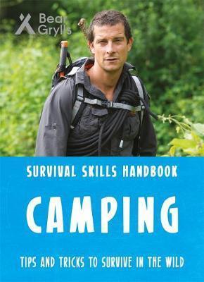 Bear Grylls Survival Skills Handbook: Camping - Bear Grylls