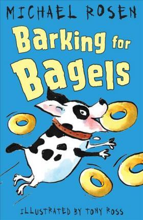 Barking for Bagels - Michael Rosen
