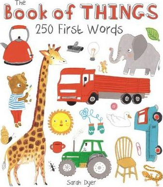 The Book of Things: 250+ First Words - Sarah Dyer