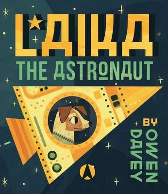 Laika the Astronaut - Owen Davey