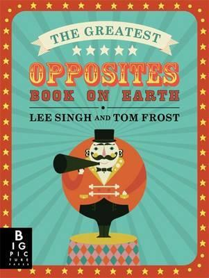 The Greatest Opposites Book on Earth - Lee Singh