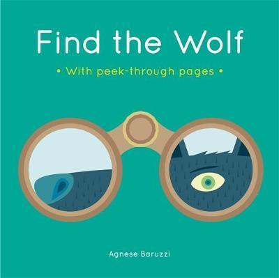 Find the Wolf: A board book with peek-through pages - Agnese Baruzzi