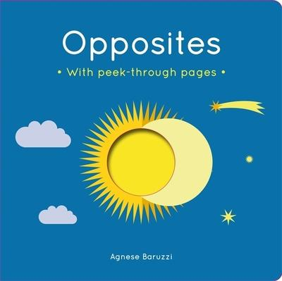 Opposites: A board book with peek-through pages - Agnese Baruzzi